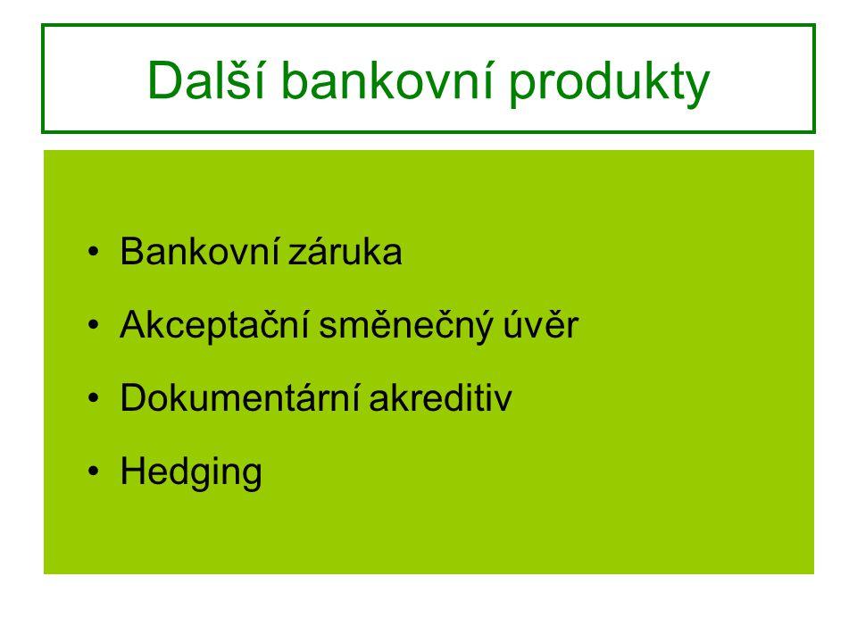 Další bankovní produkty Bankovní záruka Akceptační směnečný úvěr Dokumentární akreditiv Hedging