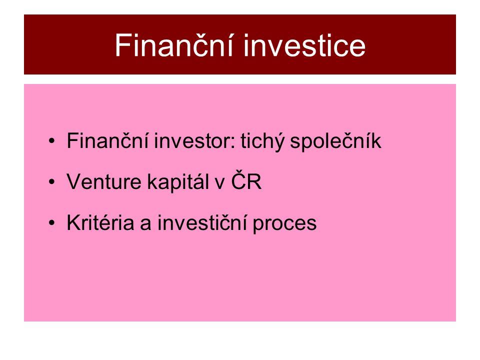 Finanční investice Finanční investor: tichý společník Venture kapitál v ČR Kritéria a investiční proces