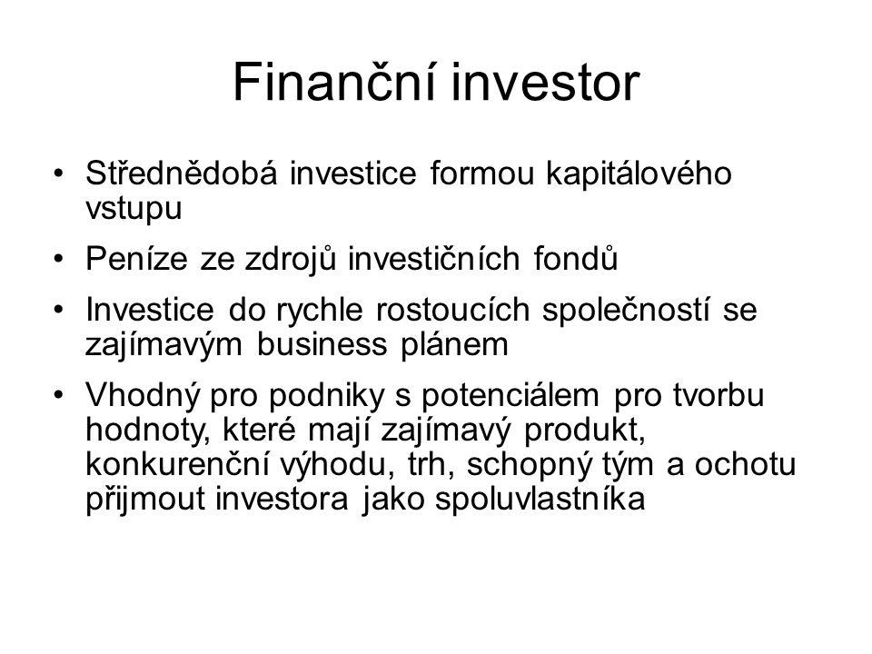 Finanční investor Střednědobá investice formou kapitálového vstupu Peníze ze zdrojů investičních fondů Investice do rychle rostoucích společností se zajímavým business plánem Vhodný pro podniky s potenciálem pro tvorbu hodnoty, které mají zajímavý produkt, konkurenční výhodu, trh, schopný tým a ochotu přijmout investora jako spoluvlastníka