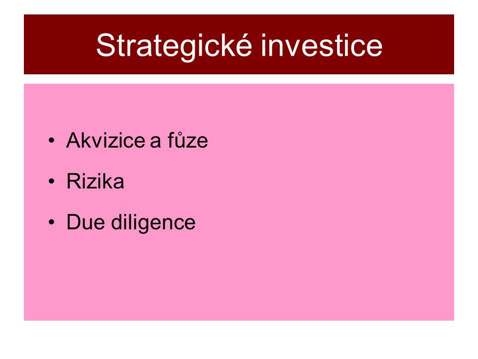 Strategické investice Akvizice a fůze Rizika Due diligence