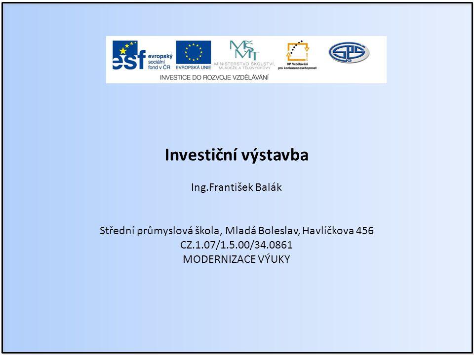 Investiční výstavba Ing.František Balák Střední průmyslová škola, Mladá Boleslav, Havlíčkova 456 CZ.1.07/1.5.00/34.0861 MODERNIZACE VÝUKY
