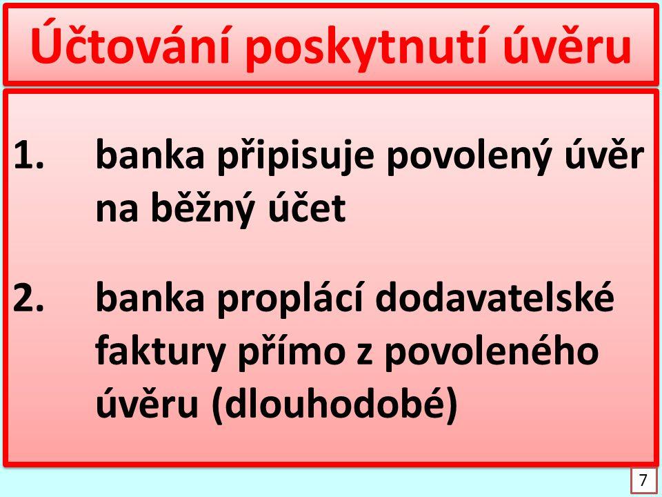 Účtování poskytnutí úvěru 1.banka připisuje povolený úvěr na běžný účet 2.banka proplácí dodavatelské faktury přímo z povoleného úvěru (dlouhodobé) 1.