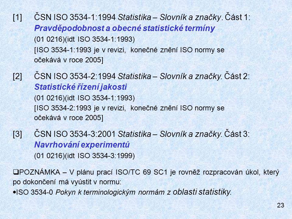 23 [1] ČSN ISO 3534-1:1994 Statistika – Slovník a značky.