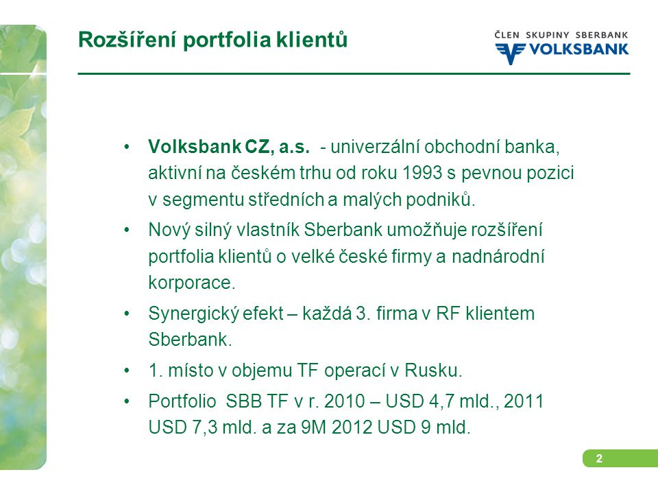 2 Volksbank CZ, a.s. - univerzální obchodní banka, aktivní na českém trhu od roku 1993 s pevnou pozici v segmentu středních a malých podniků. Nový sil