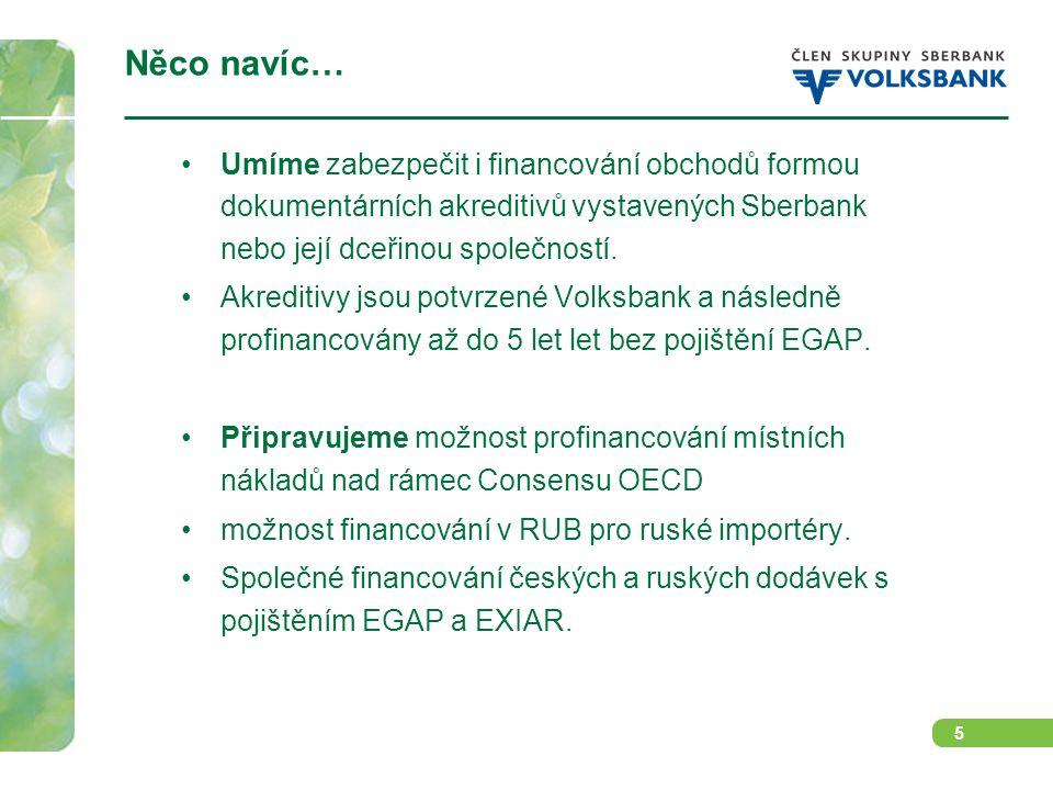 5 Něco navíc… Umíme zabezpečit i financování obchodů formou dokumentárních akreditivů vystavených Sberbank nebo její dceřinou společností. Akreditivy