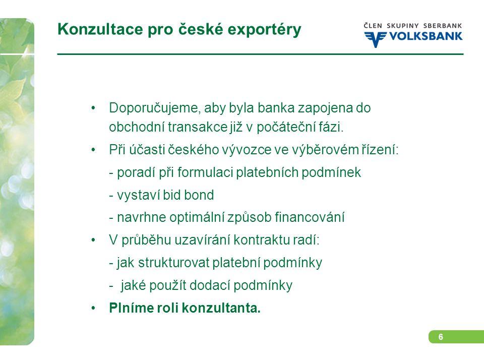6 Konzultace pro české exportéry Doporučujeme, aby byla banka zapojena do obchodní transakce již v počáteční fázi. Při účasti českého vývozce ve výběr