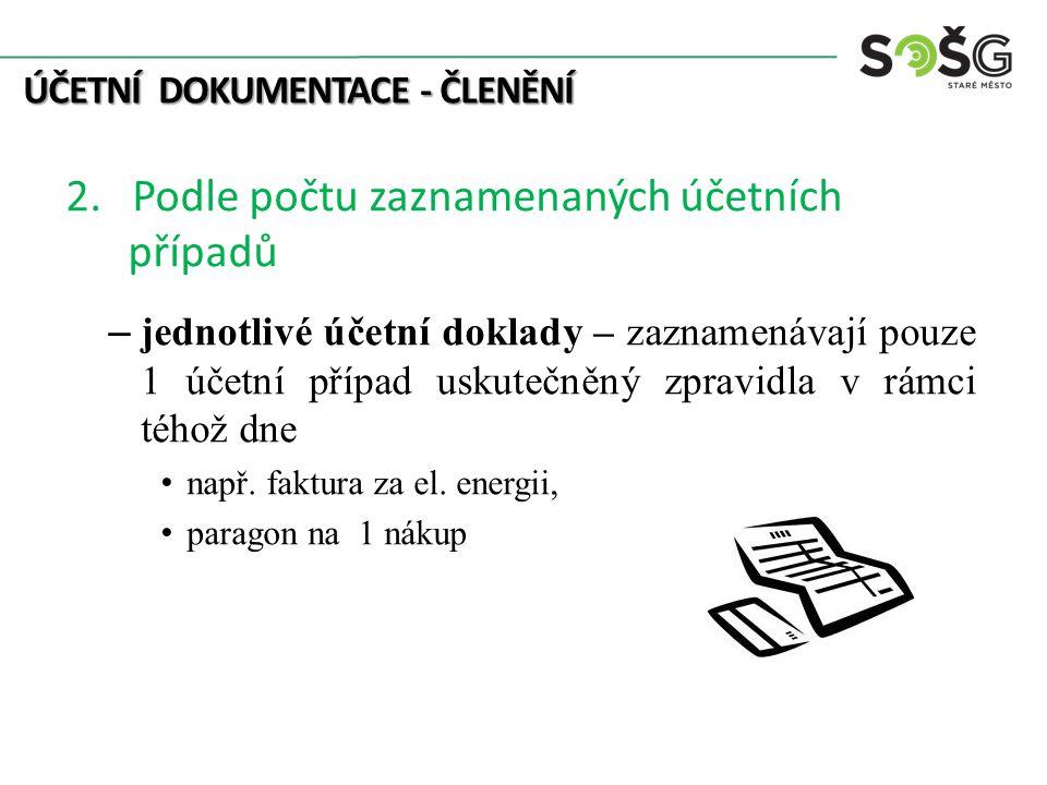 ÚČETNÍ DOKUMENTACE - ČLENĚNÍ 2. Podle počtu zaznamenaných účetních případů – jednotlivé účetní doklady – zaznamenávají pouze 1 účetní případ uskutečně