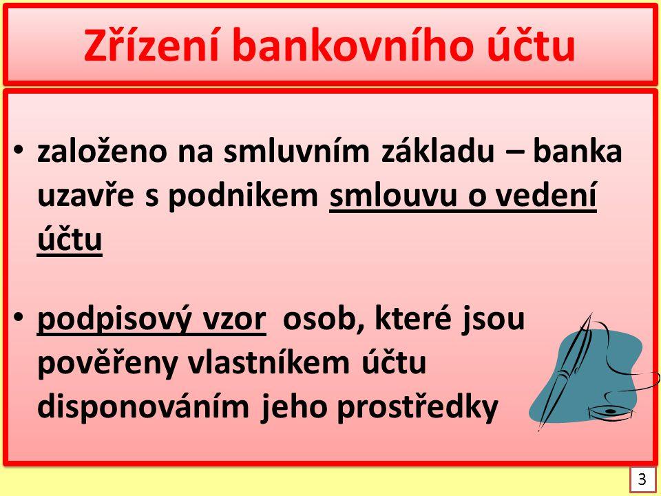 Zřízení bankovního účtu založeno na smluvním základu – banka uzavře s podnikem smlouvu o vedení účtu podpisový vzor osob, které jsou pověřeny vlastník