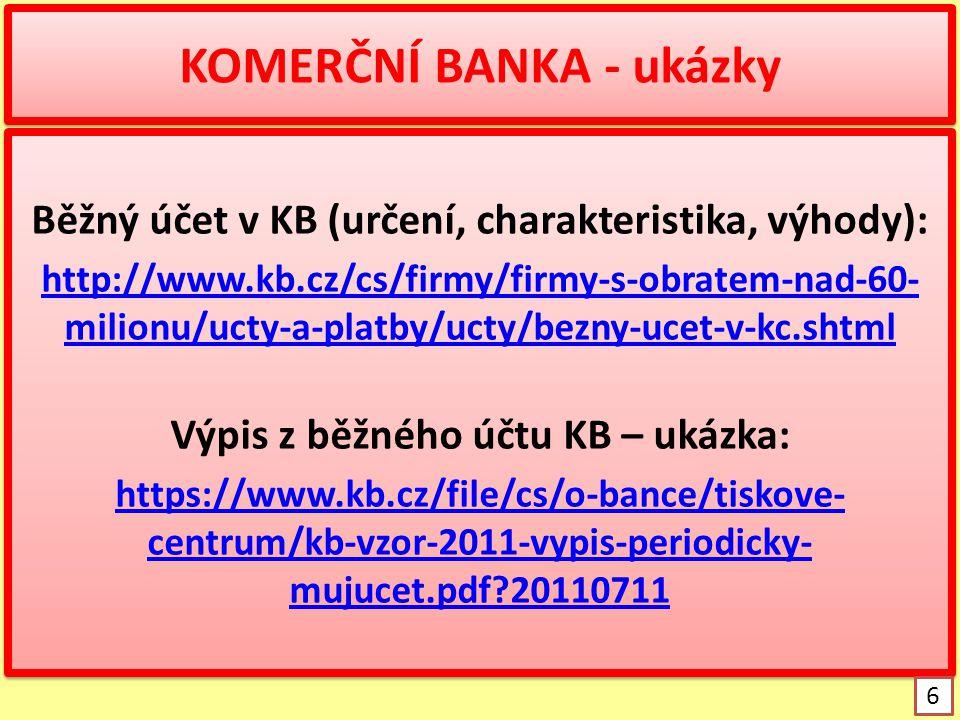 KOMERČNÍ BANKA - ukázky Běžný účet v KB (určení, charakteristika, výhody): http://www.kb.cz/cs/firmy/firmy-s-obratem-nad-60- milionu/ucty-a-platby/uct