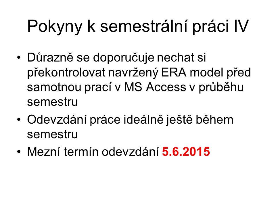 Pokyny k semestrální práci IV Důrazně se doporučuje nechat si překontrolovat navržený ERA model před samotnou prací v MS Access v průběhu semestru Ode