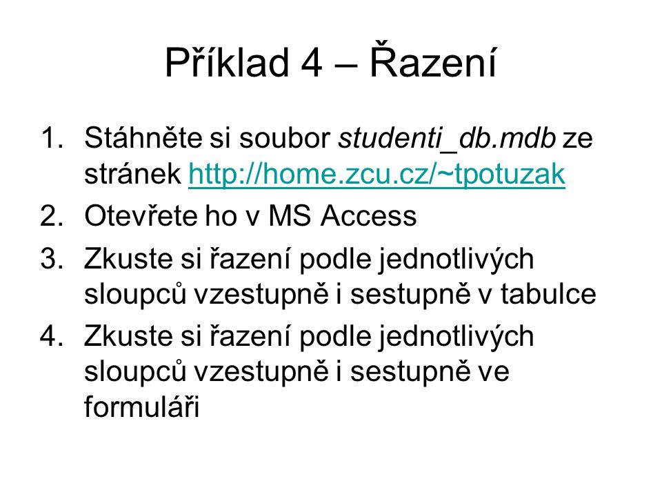 Příklad 4 – Řazení 1.Stáhněte si soubor studenti_db.mdb ze stránek http://home.zcu.cz/~tpotuzakhttp://home.zcu.cz/~tpotuzak 2.Otevřete ho v MS Access