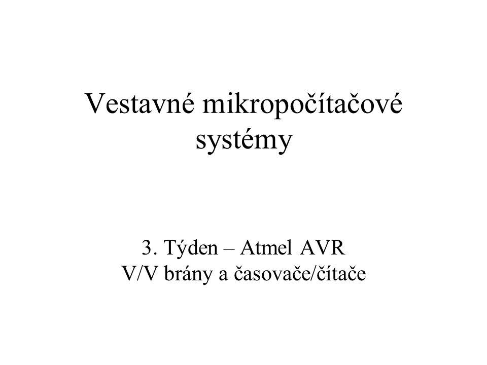 Vestavné mikropočítačové systémy 3. Týden – Atmel AVR V/V brány a časovače/čítače