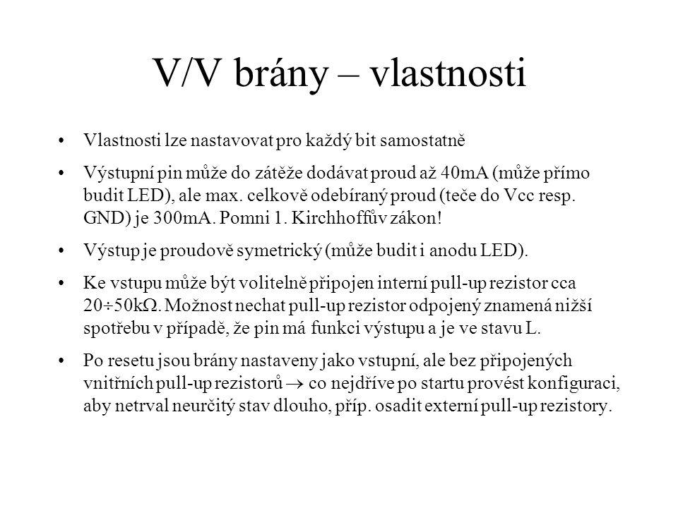 V/V brány – vlastnosti Vlastnosti lze nastavovat pro každý bit samostatně Výstupní pin může do zátěže dodávat proud až 40mA (může přímo budit LED), al