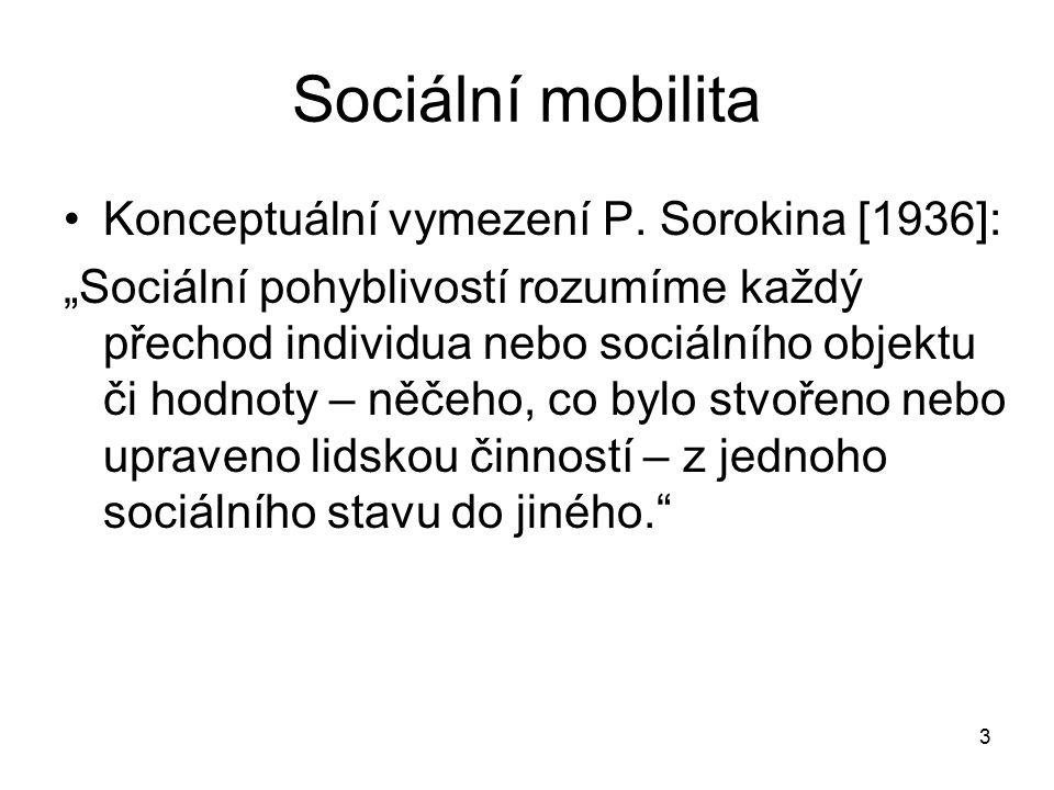 """3 Sociální mobilita Konceptuální vymezení P. Sorokina [1936]: """"Sociální pohyblivostí rozumíme každý přechod individua nebo sociálního objektu či hodno"""