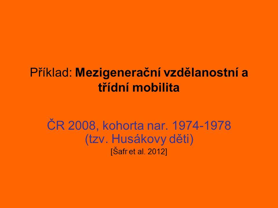 Příklad: Mezigenerační vzdělanostní a třídní mobilita ČR 2008, kohorta nar. 1974-1978 (tzv. Husákovy děti) [Šafr et al. 2012]