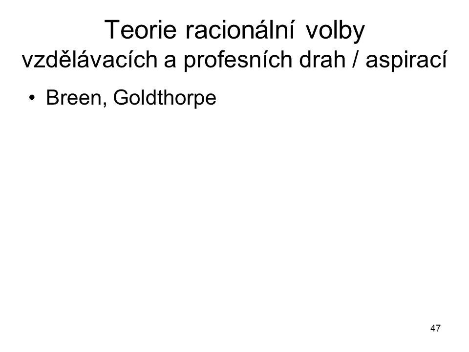 47 Teorie racionální volby vzdělávacích a profesních drah / aspirací Breen, Goldthorpe