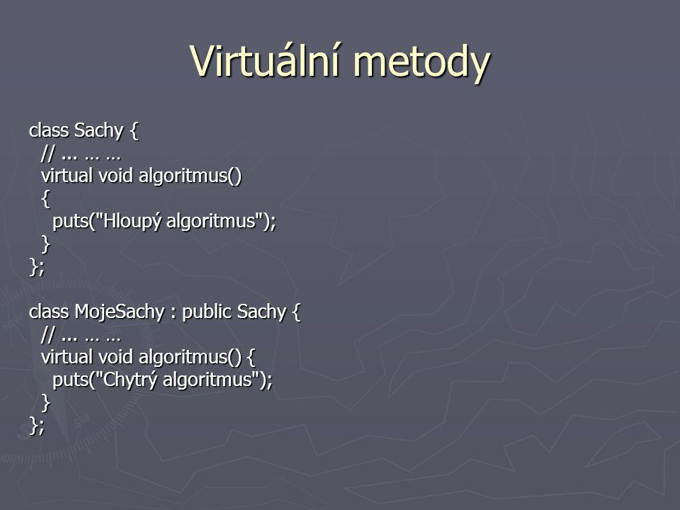 Virtuální metody class Sachy { //...… … //...