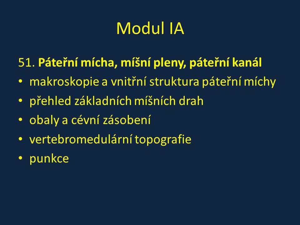 Modul IA 51. Páteřní mícha, míšní pleny, páteřní kanál makroskopie a vnitřní struktura páteřní míchy přehled základních míšních drah obaly a cévní zás
