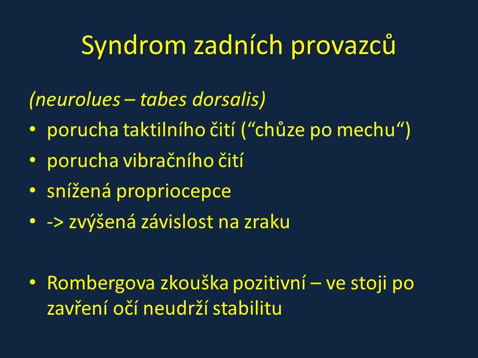 """Syndrom zadních provazců (neurolues – tabes dorsalis) porucha taktilního čití (""""chůze po mechu"""") porucha vibračního čití snížená propriocepce -> zvýše"""