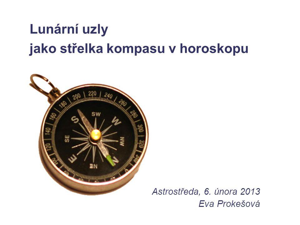 Lunární uzly jako střelka kompasu v horoskopu Astrostředa, 6. února 2013 Eva Prokešová