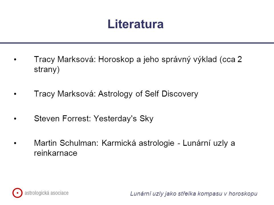 Lunární uzly jako střelka kompasu v horoskopu Literatura Tracy Marksová: Horoskop a jeho správný výklad (cca 2 strany) Tracy Marksová: Astrology of Se