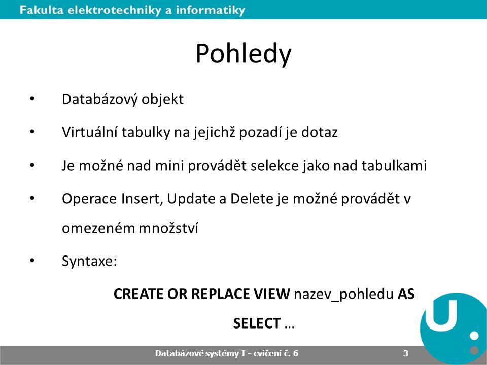 3 Pohledy Databázový objekt Virtuální tabulky na jejichž pozadí je dotaz Je možné nad mini provádět selekce jako nad tabulkami Operace Insert, Update