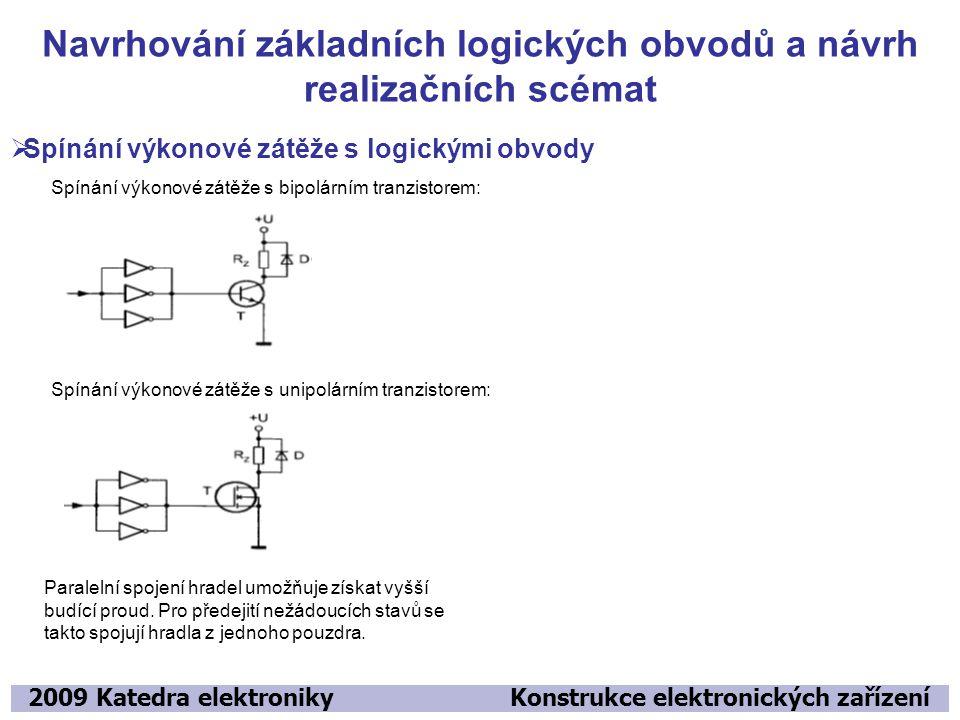 Navrhování základních logických obvodů a návrh realizačních scémat 2009 Katedra elektroniky Konstrukce elektronických zařízení  Spínání výkonové zátě