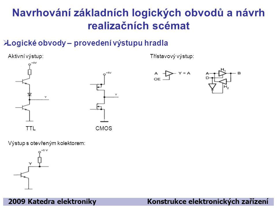 Navrhování základních logických obvodů a návrh realizačních scémat 2009 Katedra elektroniky Konstrukce elektronických zařízení  Logické obvody – prov