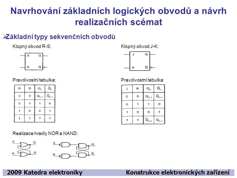 Navrhování základních logických obvodů a návrh realizačních scémat 2009 Katedra elektroniky Konstrukce elektronických zařízení  Základní typy sekvenč