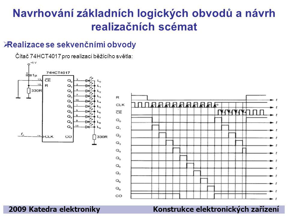 Navrhování základních logických obvodů a návrh realizačních scémat 2009 Katedra elektroniky Konstrukce elektronických zařízení  Realizace se sekvenčn