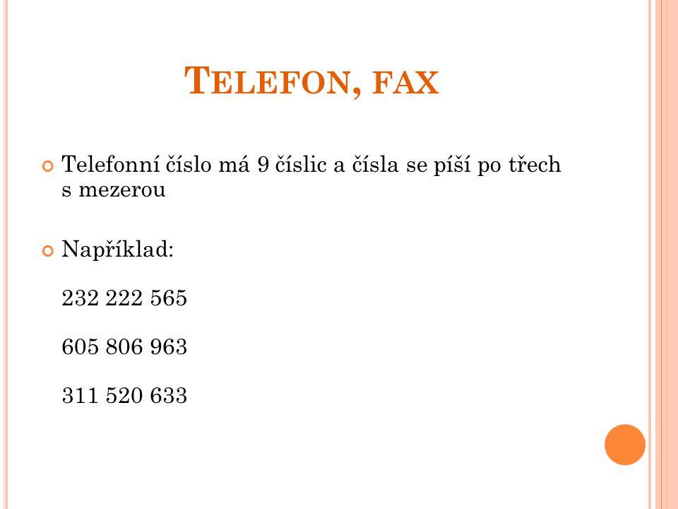 T ELEFON, FAX Telefonní číslo má 9 číslic a čísla se píší po třech s mezerou Například: 232 222 565 605 806 963 311 520 633
