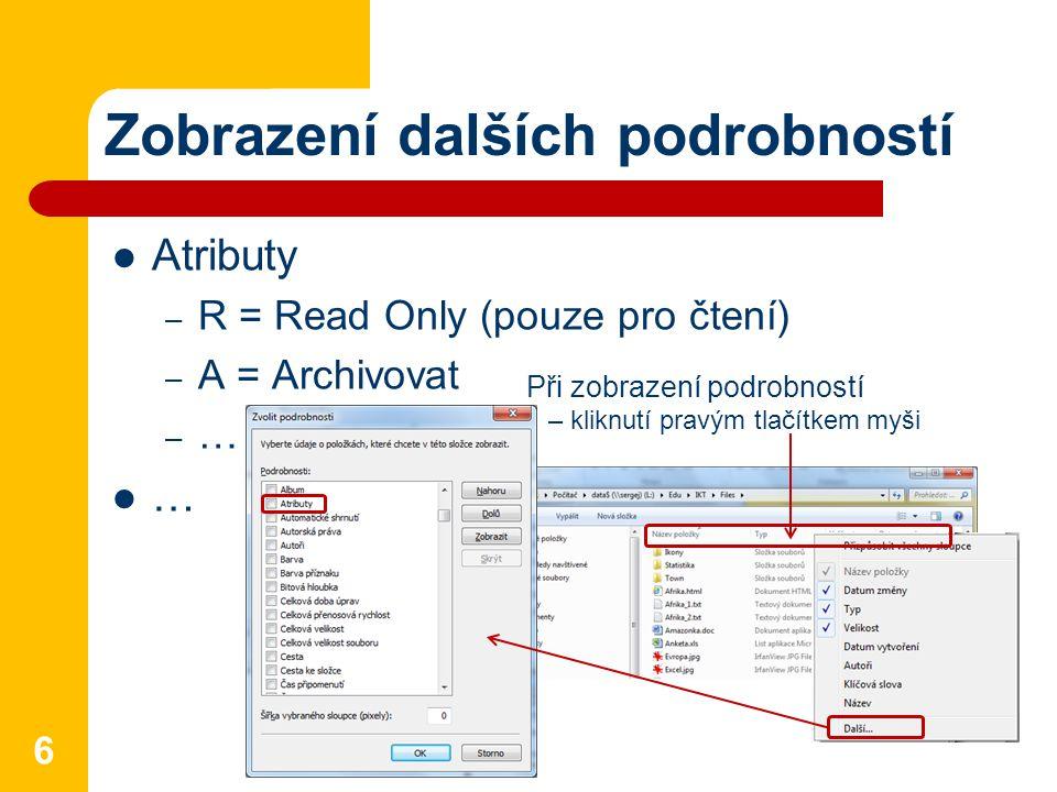 Zobrazení dalších podrobností Atributy – R = Read Only (pouze pro čtení) – A = Archivovat –…–… … 6 Při zobrazení podrobností – kliknutí pravým tlačítk