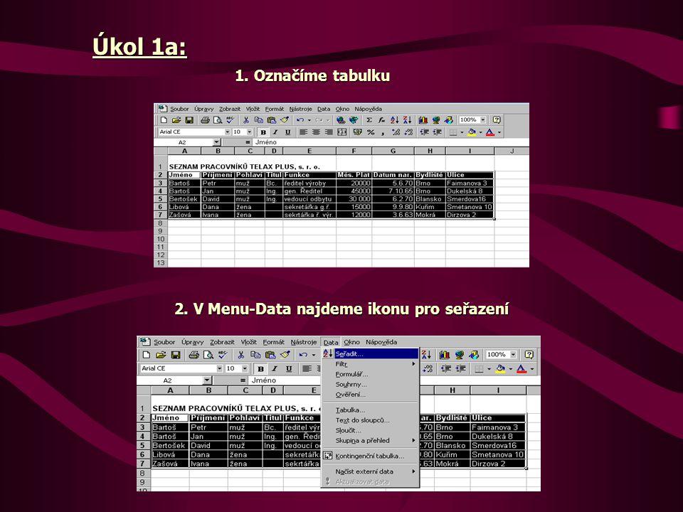 Úkol 1a: 1. Označíme tabulku 2. V Menu-Data najdeme ikonu pro seřazení