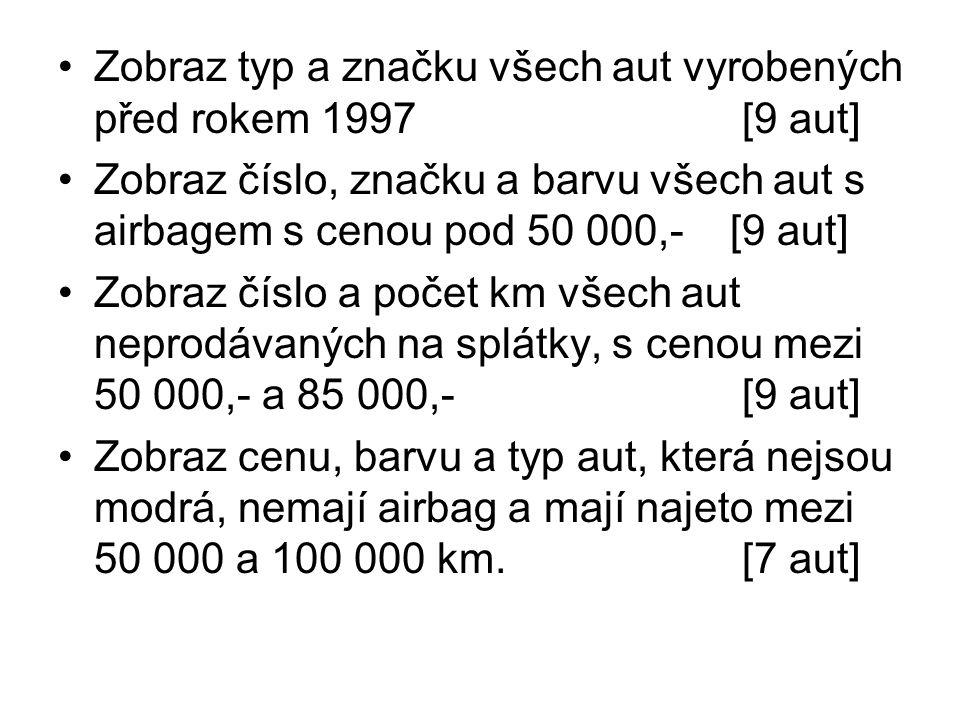 Zobraz typ a značku všech aut vyrobených před rokem 1997 [9 aut] Zobraz číslo, značku a barvu všech aut s airbagem s cenou pod 50 000,-[9 aut] Zobraz