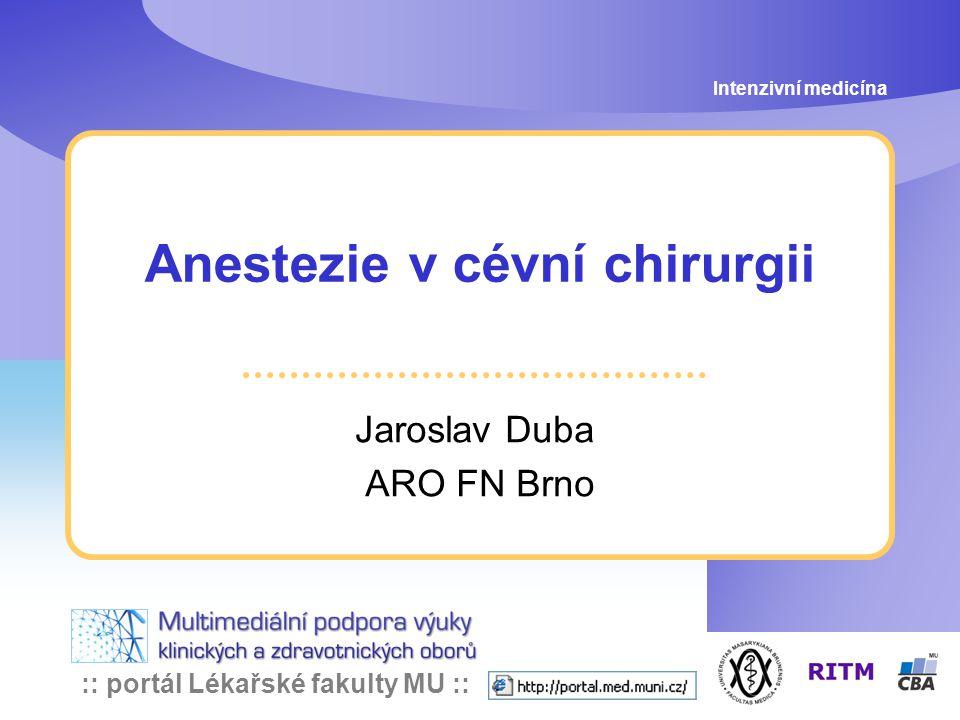 :: portál Lékařské fakulty MU :: Anestezie v cévní chirurgii Jaroslav Duba ARO FN Brno Intenzivní medicína