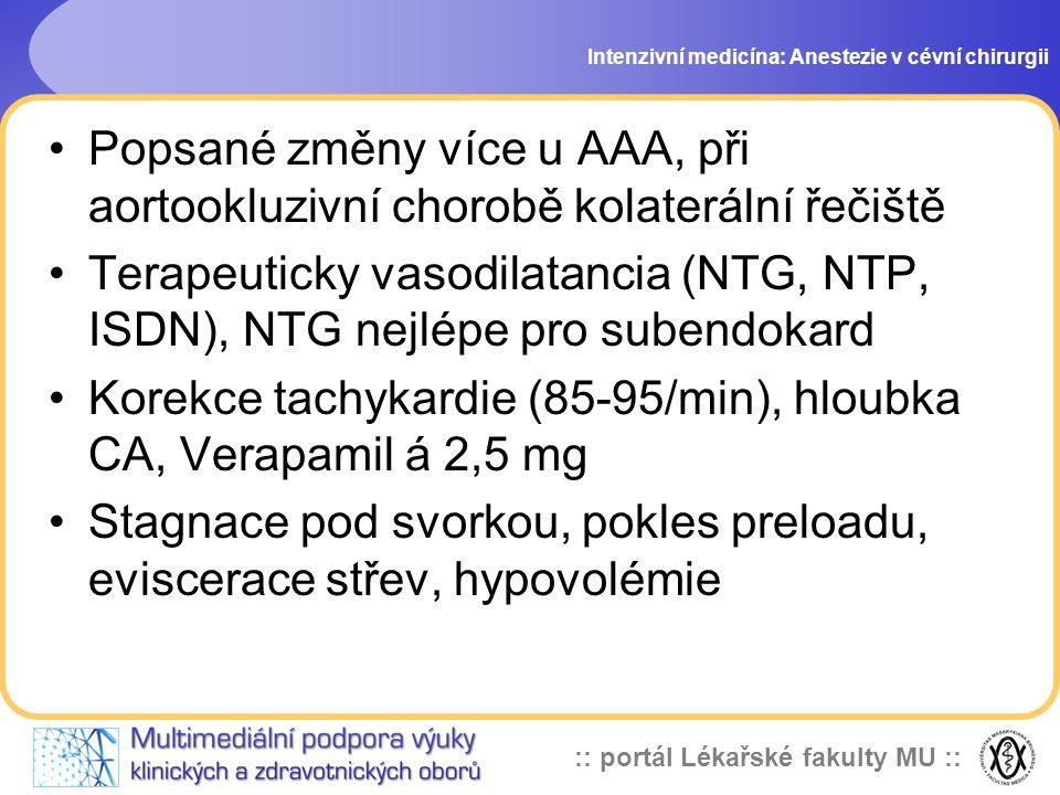 :: portál Lékařské fakulty MU :: Popsané změny více u AAA, při aortookluzivní chorobě kolaterální řečiště Terapeuticky vasodilatancia (NTG, NTP, ISDN)