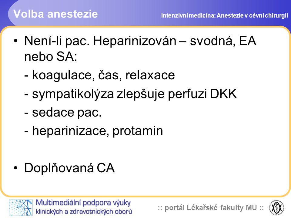 :: portál Lékařské fakulty MU :: Volba anestezie Není-li pac. Heparinizován – svodná, EA nebo SA: - koagulace, čas, relaxace - sympatikolýza zlepšuje