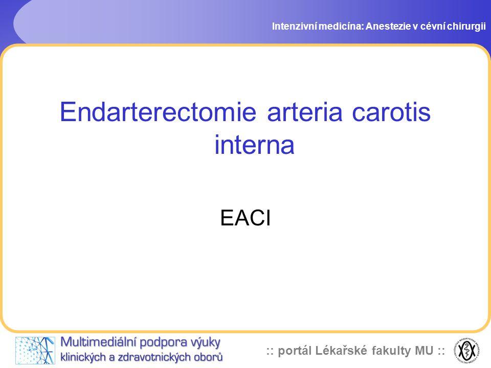 :: portál Lékařské fakulty MU :: Intenzivní medicína: Anestezie v cévní chirurgii Endarterectomie arteria carotis interna EACI