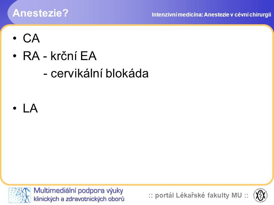 :: portál Lékařské fakulty MU :: Anestezie? CA RA - krční EA - cervikální blokáda LA Intenzivní medicína: Anestezie v cévní chirurgii