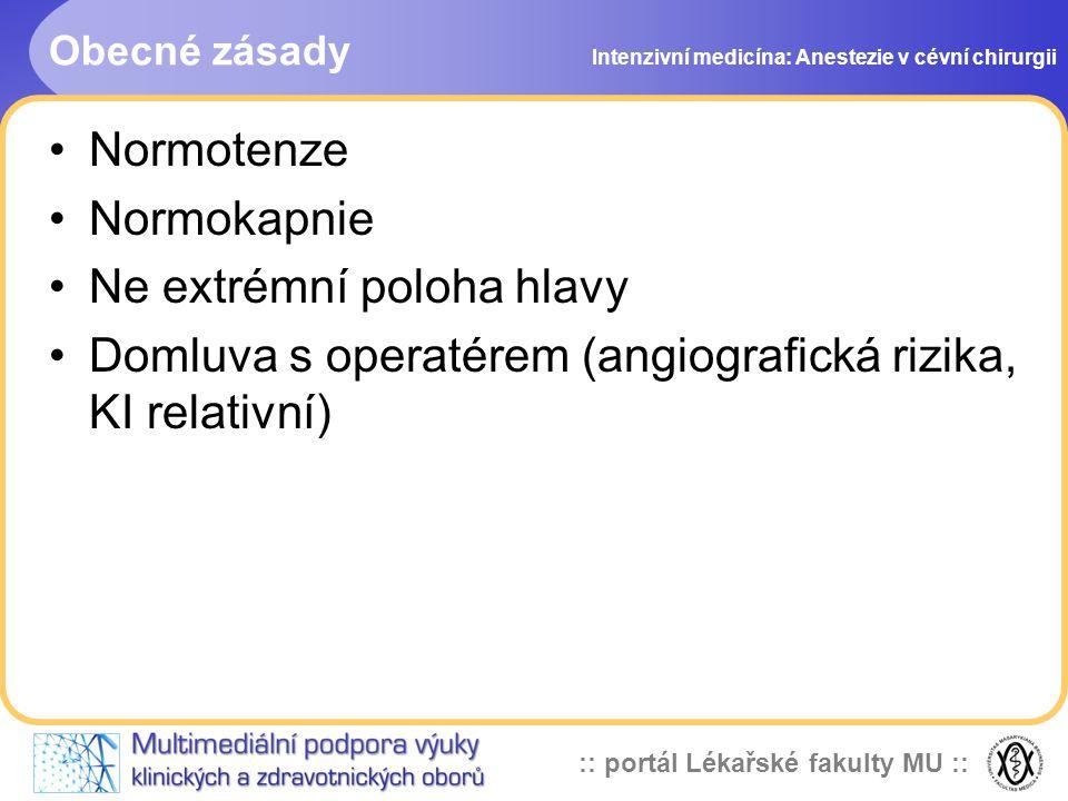 :: portál Lékařské fakulty MU :: Obecné zásady Normotenze Normokapnie Ne extrémní poloha hlavy Domluva s operatérem (angiografická rizika, KI relativn