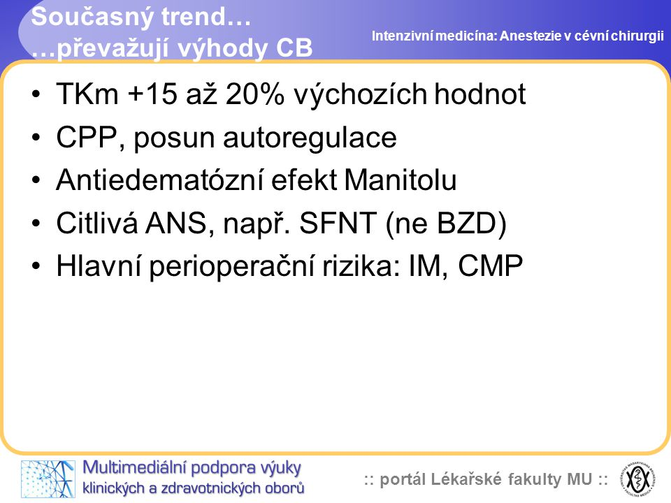 :: portál Lékařské fakulty MU :: Současný trend… …převažují výhody CB TKm +15 až 20% výchozích hodnot CPP, posun autoregulace Antiedematózní efekt Man