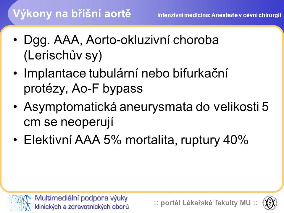 :: portál Lékařské fakulty MU :: Výkony na břišní aortě Dgg. AAA, Aorto-okluzivní choroba (Lerischův sy) Implantace tubulární nebo bifurkační protézy,