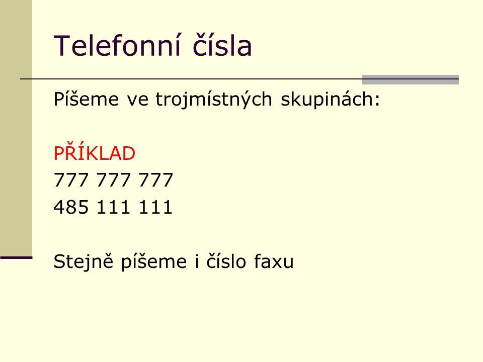 T elefonní čísla Píšeme ve trojmístných skupinách: PŘÍKLAD 777 777 777 485 111 111 Stejně píšeme i číslo faxu