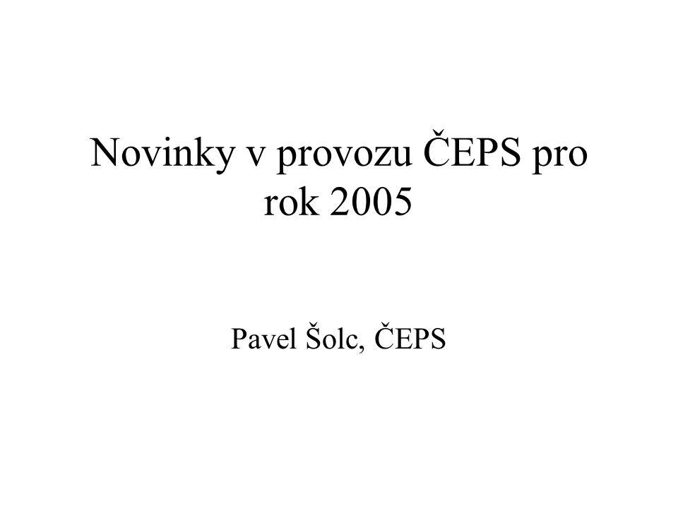 Novinky v provozu ČEPS pro rok 2005 Pavel Šolc, ČEPS