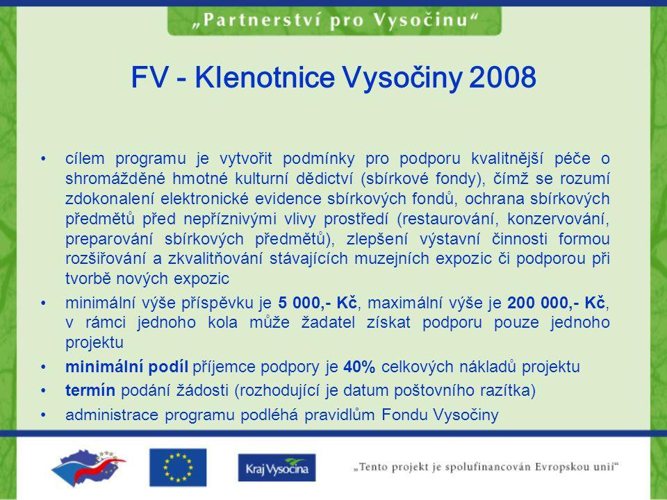 FV - Klenotnice Vysočiny 2008 cílem programu je vytvořit podmínky pro podporu kvalitnější péče o shromážděné hmotné kulturní dědictví (sbírkové fondy)