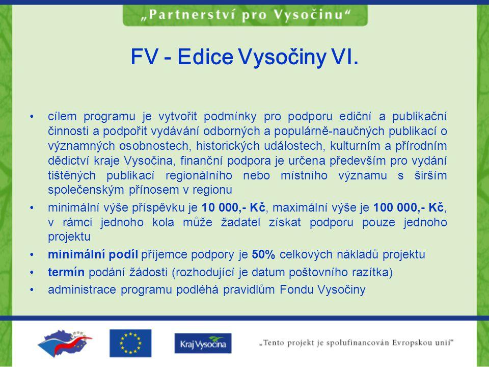 FV - Edice Vysočiny VI. cílem programu je vytvořit podmínky pro podporu ediční a publikační činnosti a podpořit vydávání odborných a populárně-naučnýc