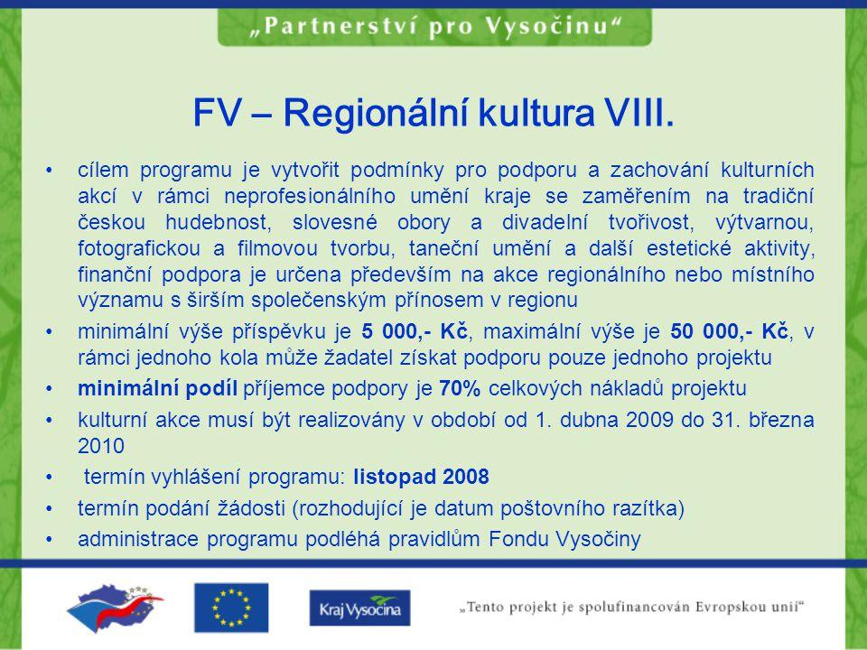 FV – Regionální kultura VIII. cílem programu je vytvořit podmínky pro podporu a zachování kulturních akcí v rámci neprofesionálního umění kraje se zam