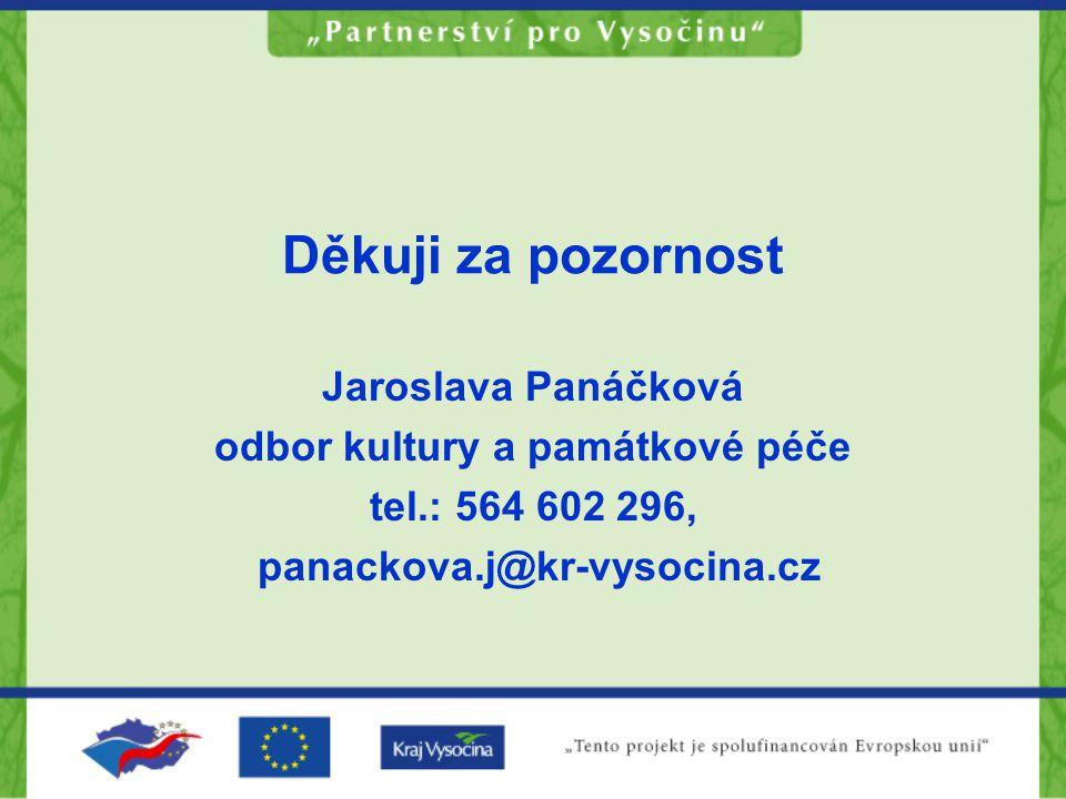 Děkuji za pozornost Jaroslava Panáčková odbor kultury a památkové péče tel.: 564 602 296, panackova.j@kr-vysocina.cz