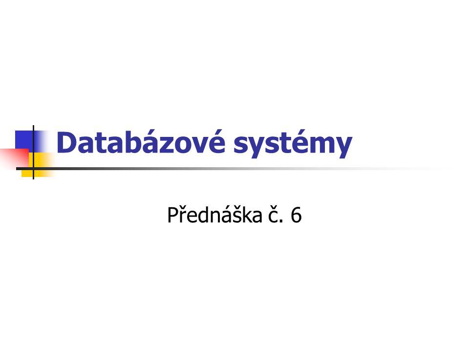 Databázové systémy Přednáška č. 6