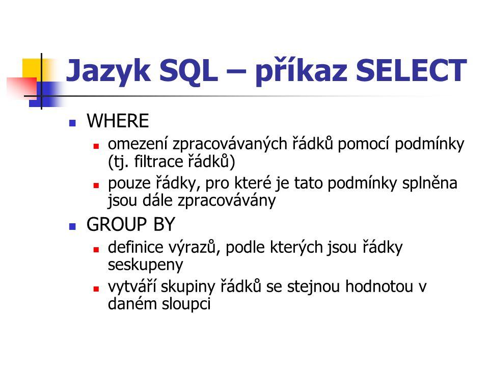 Jazyk SQL – příkaz SELECT WHERE omezení zpracovávaných řádků pomocí podmínky (tj.